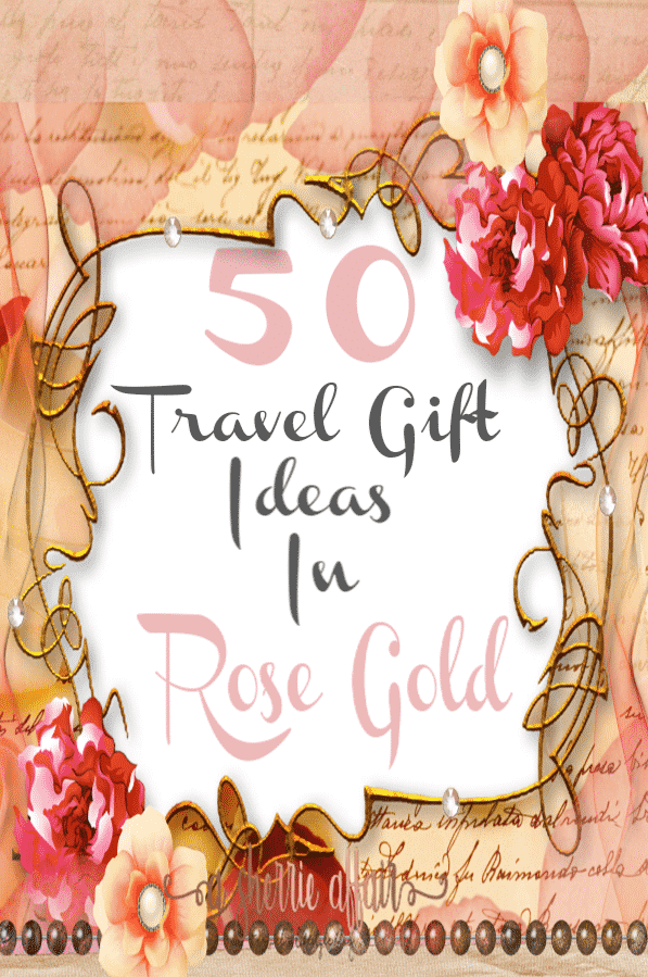 50 Travel Gift Ideas for Women in Rose Gold